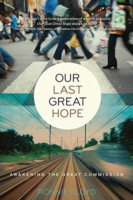Our Last Great Hope: Awakening the Great Commission by Ronnie Floyd