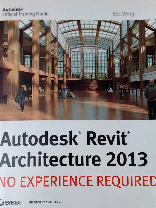 Autodesk Revit Architecture 2013.  By Eric Wing.