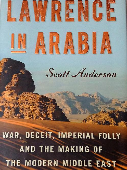 Lawrence in Arabia By Scott Anderson