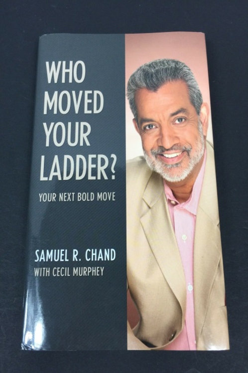 Who Moved Your Ladder by Samuel R. Chand
