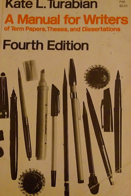 A Manual for Writers of Term Papers, Thesis and Dissertations. Fourth Edition by