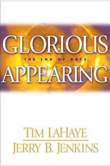 Glorious The End of Days Appearing by Tim LaHaye, Jerry B. Jenkins