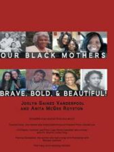 Our Black Mothers, Brave, Bold and Beautiful by Joslyn Gaines Vanderpool and Ani
