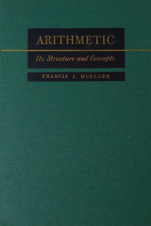 Arithmetic it's Structure and Concepts by Francis J. Muller.