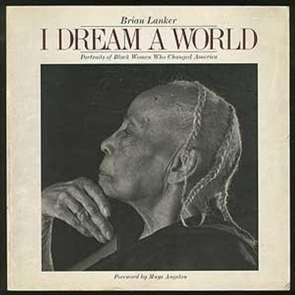 I Dream a World: Portraits of Black Women Who Changed America by Brian Lanker (P