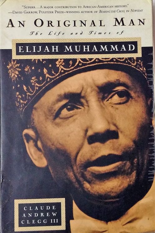 An Original Man the Life and Times of Elijah Muhammad  by Claude Andrew Clegg