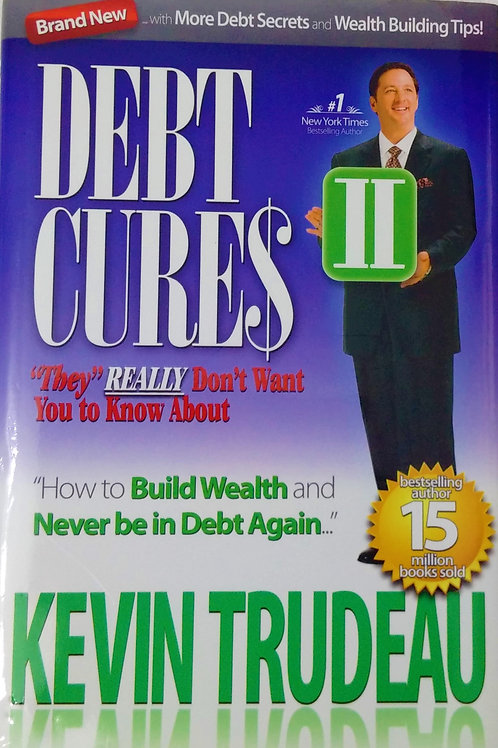 Debt Cures  How to Build Wealth And Never Be in Debt Again By Kevin Trudeau
