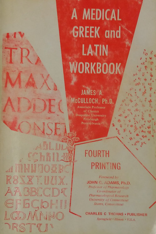 A Medical Greek and Latin Workbook by James A. McCulloch PHD.