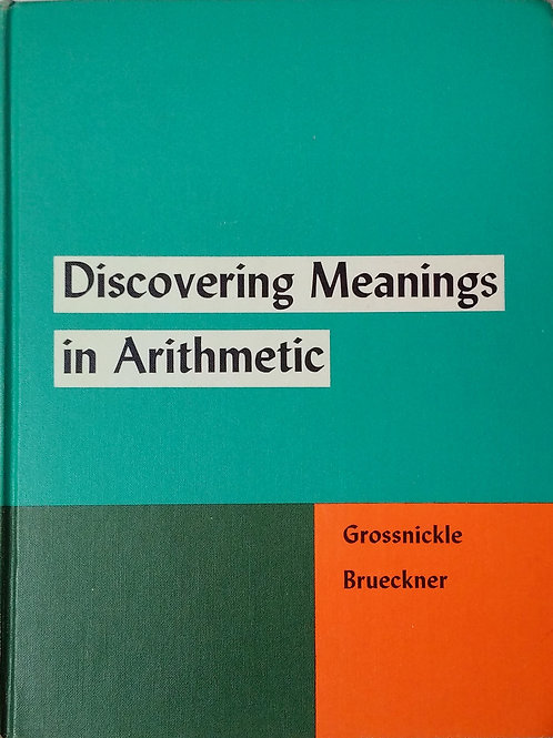 Discovering Meanings In Arithmetic By Grossnickle Brueckner