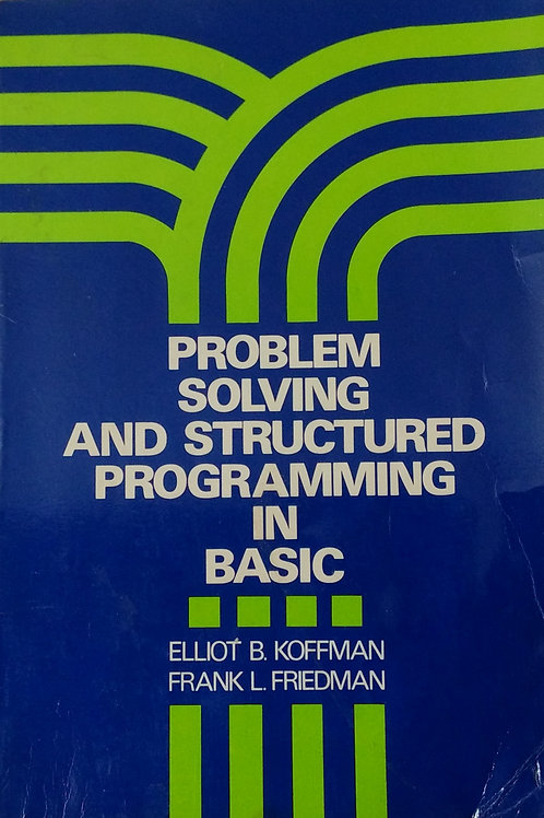 Problem Solving and Structured Programming in Basic by Elliot B. Koffman, Frank