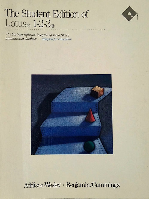 The Student Edition of Lotus 1-2-3 By Addison-Wesley. Benjamin Cummings