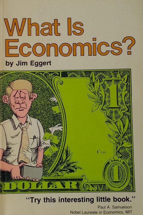 What is Economics? By Jim Eggert