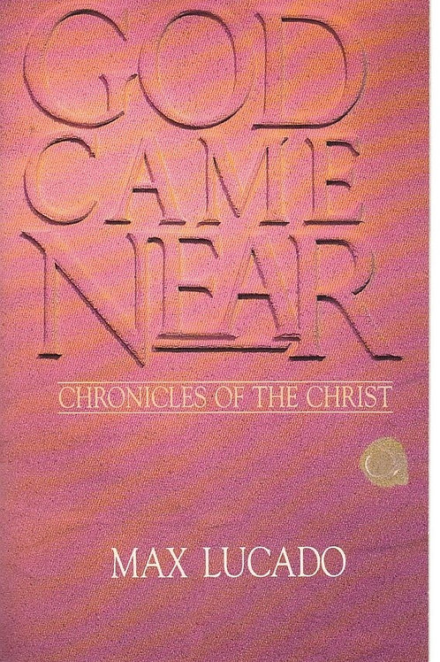 God Came Near Chronicles of The Christ by Max Lucado