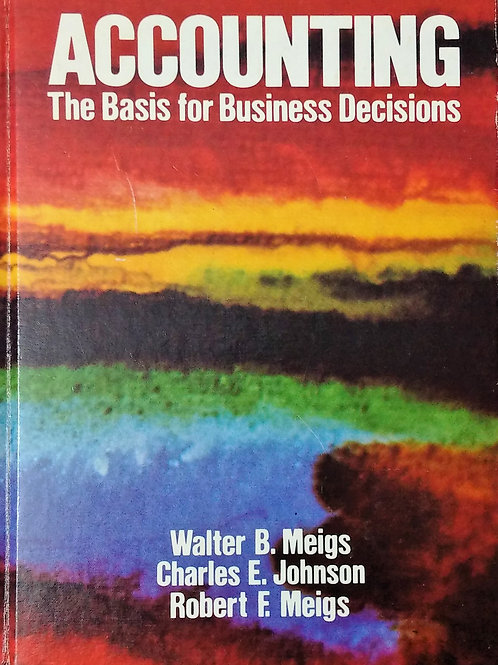 Accounting The Basis for Business Decisions by Walter B. Meigs, Charles E. Johns