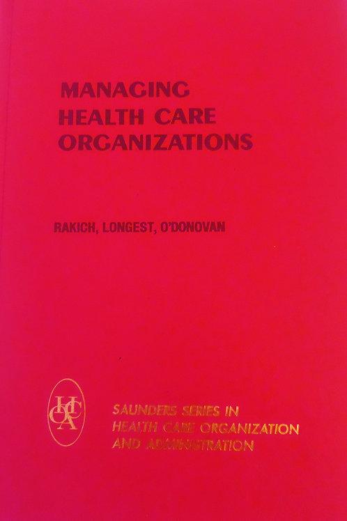 Managing Healthcare Organizations by  Jonathan S. Rakich, Ph. D. Beaufort B. Lo