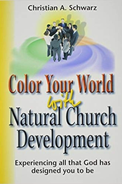 Color Your World With Natural Church Development by Christian A.Schwarz