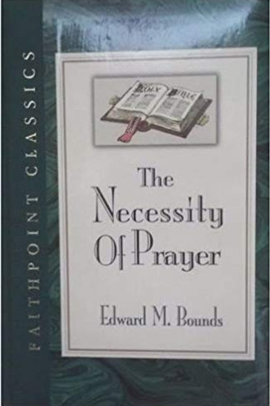 The Necessity of Prayer By Edward M. Bounds