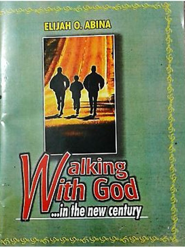 Walking With God in the New Century by Elijah O. Abina.