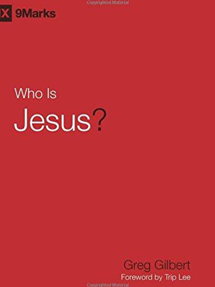 Who is Jesus? by Gregg Gilbert