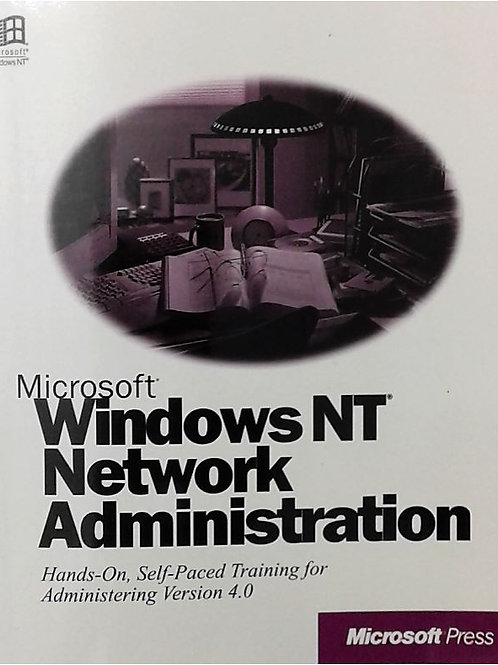 Windows NT Network  Administration Hands-on Self-Paced Training  For Administeri