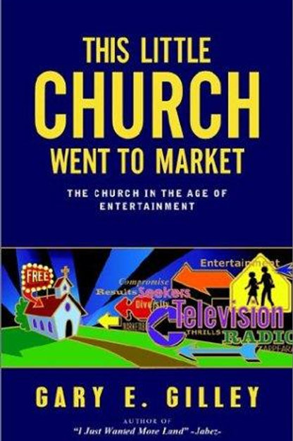 This Little Church Went to Market by Gary E. Gilley.