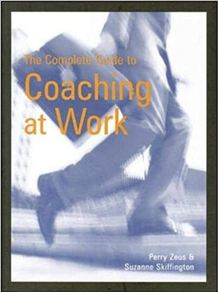 The Complete Guide To Coaching At Work by Perry Zeus and Suzanne Skiffington.