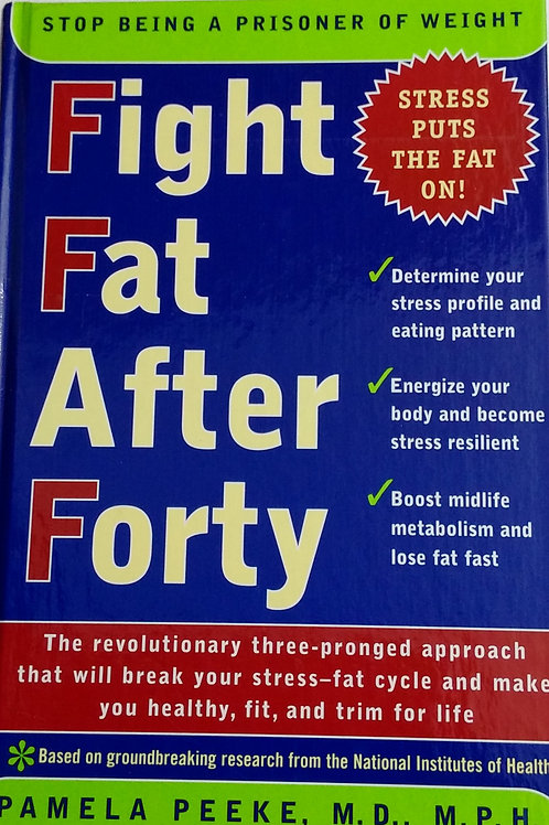 Fight Fat After Forty by Pamela Peeke  M.D.,  M.P.H