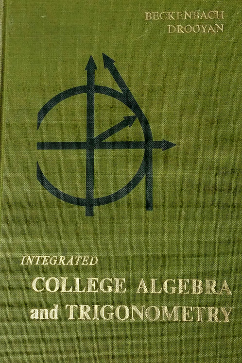 Integrated College Algebra and Trigonometry By Beckenbach Drooyan.