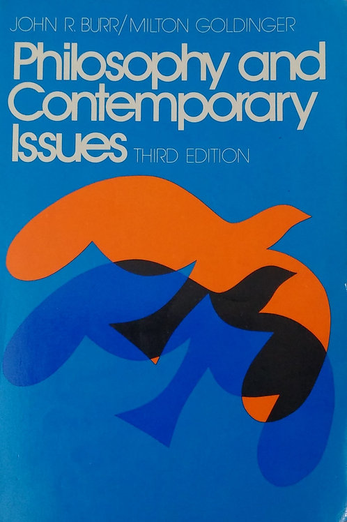 Philosophy and Contemporary Issues Secod Edition by John R. Burr, Milton Golding
