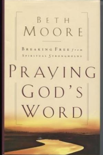 Praying God's Word: Breaking Free from Spiritual Strongholds by Beth Moore