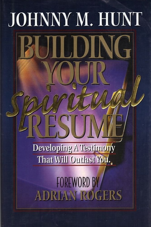 Building Your Spiritual Resume by Johnny M. Hunt