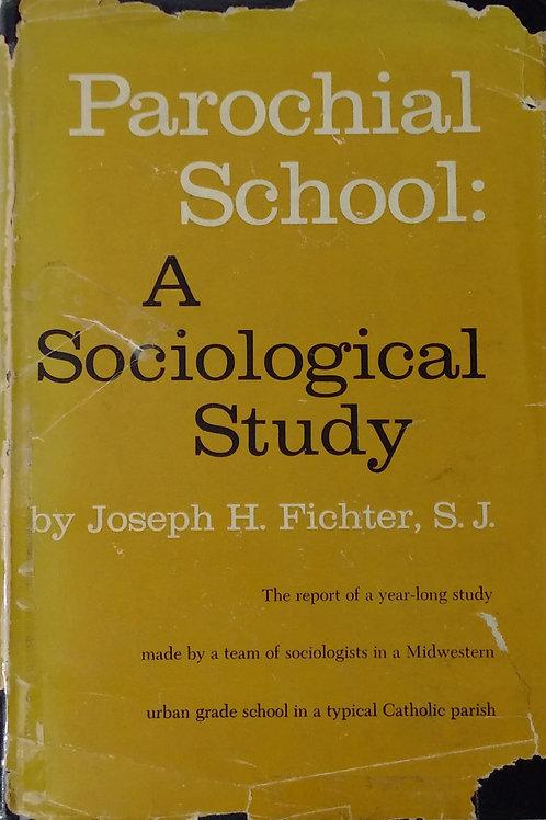 Parochial School A Sociological Study by Joseph H. Fichter, S.J