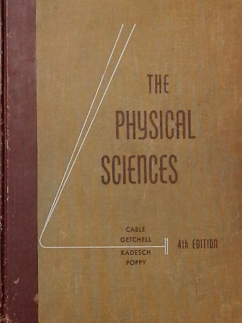 The Physical Sciences by Cable, Getchell, Kadesch, Poppy. Fourth  Edition