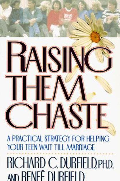 Raising Them Chaste by Richard C. Durfield, PHD. And Renee Durfield