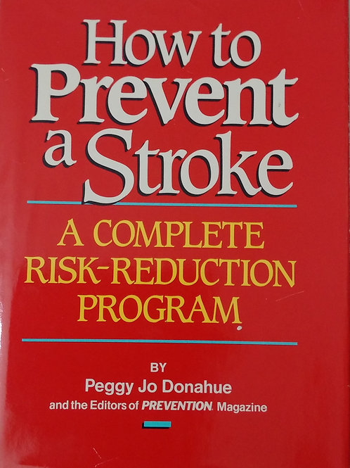 How to Prevent a Stroke. A Complete Risk Reduction Program by Peggy Joe Donahu