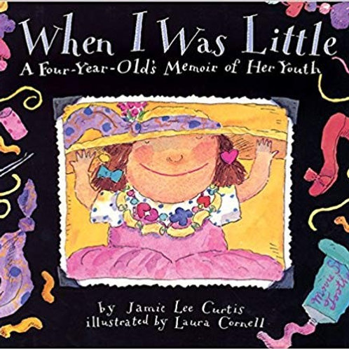 When I was Little by Jamie Lee Curtis Illustrated by Laura Cornell