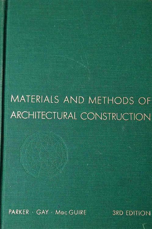 Materials and Methods of Architectural Construction by Parker Gay Mac Guire Thir