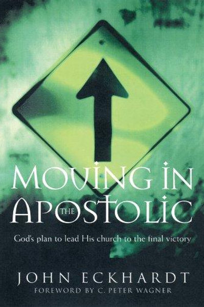 Moving In The Apostolic by John Eckhardt