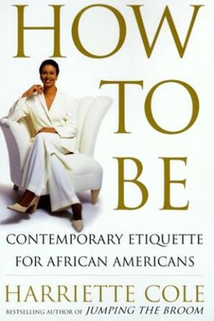 How to Be: A Guide to Contemporary Living for African Americans by Harriette Col