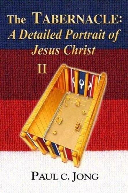 The Tabernacle  A Detailed Portrait of Jesus Christ II by Paul C. Jong