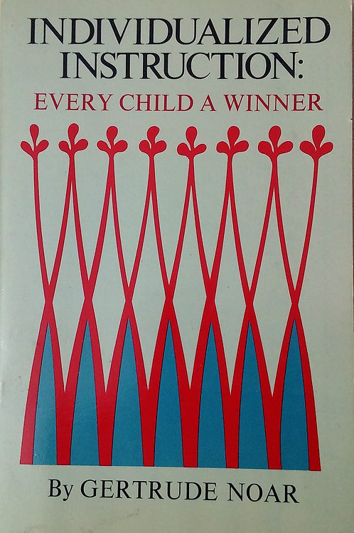 Individualized Instruction:  Every Child A Winner by Gertrude Noah.