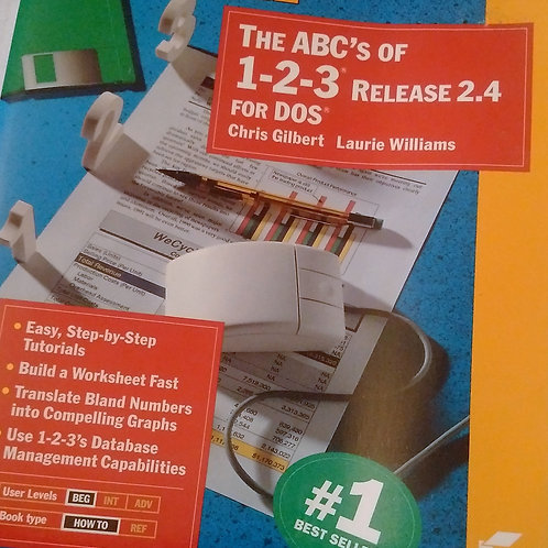 The ABC'S of 1-2-3  Release 2.4 for Dos by Chris Gilbert and Laurie Williams