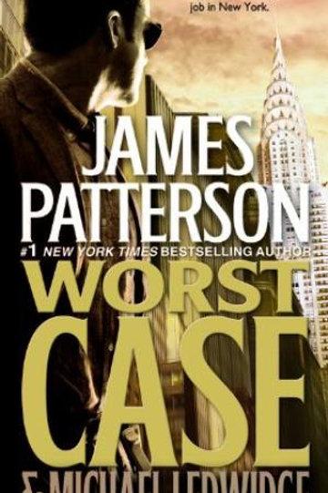 Worst Case by James Patterson & Michael Ledwidge