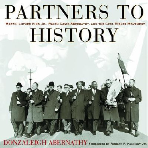 Partners to History: Martin Luther King JR., Ralph David Abernathy, and the Civi