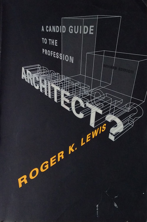 A Candid Guide to the Profession  Architect By Roger K. Lewis
