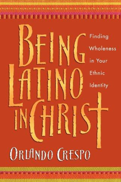 Being Latino in Christ: by Orlando Crespo