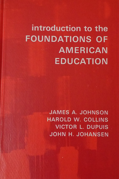 Introduction to the foundations of American Education by James A. Johnson, Harol