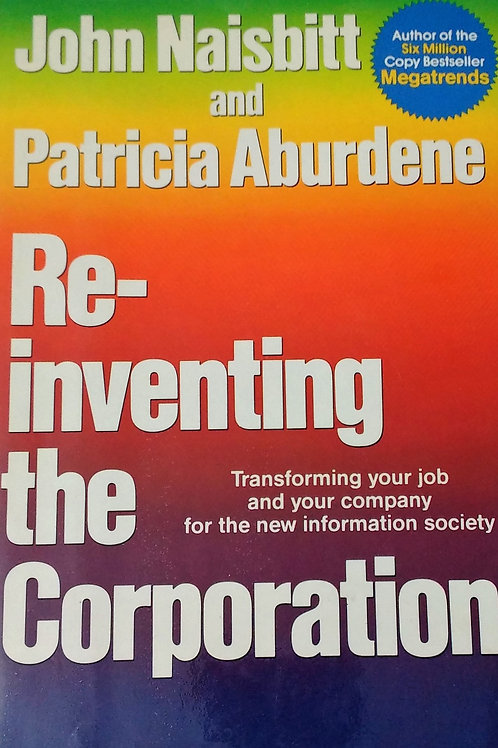 Re-inventing the Corporation by John Naisbitt and Patricia Aburdene