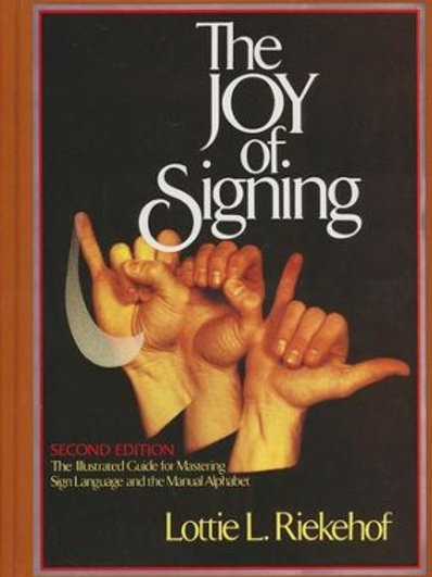 The Joy of Signing Second Edition by Lottie Riekehof
