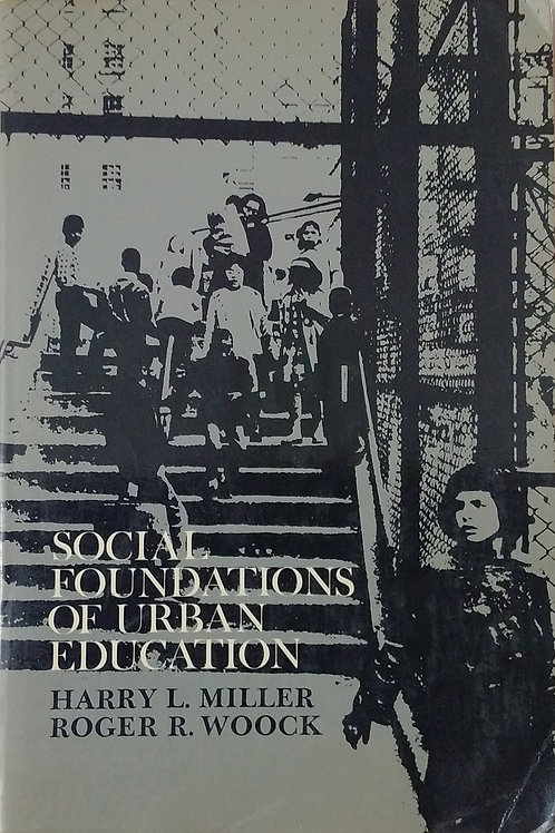 Social Foundations of Urban Education by Harry L. Miller, Roger R. Woock